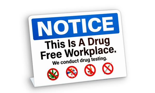 "Notice sign stating ""this is a drug free workplace"" With pictograms of drugs and alcohol that are not allowed. Their policy includes drug testing."